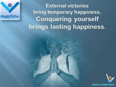 Vadim Kotelnikov, Happy Victor: External victories bring temporary happiness. Conquering yourself brings lasting happiness