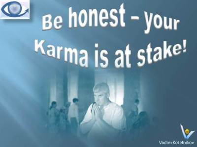 Karma quotes: Be honest - your Karma is at stake! Vadim Kotelnikov on honesty