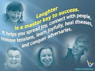 Laughter is a master key to success. It helps you spread joy, connect with people, remove tensions, learn joyfully, heal diseases, and conquer adversaries. Vadim Kotelnikov quotes