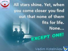 Loving Marriage quotes: All stars shine. Yet, when you come closer you find out that none of them fits for life. None... Except one. Vadim Kotelnikov